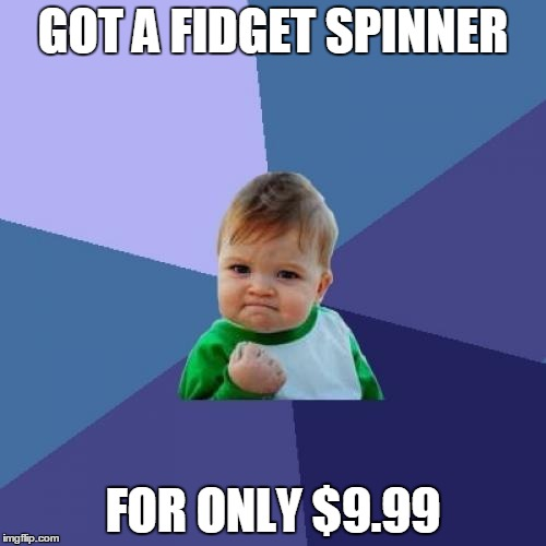 Success Kid Meme | GOT A FIDGET SPINNER FOR ONLY $9.99 | image tagged in memes,success kid | made w/ Imgflip meme maker