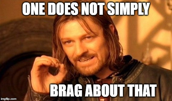 One Does Not Simply Meme | ONE DOES NOT SIMPLY BRAG ABOUT THAT | image tagged in memes,one does not simply | made w/ Imgflip meme maker
