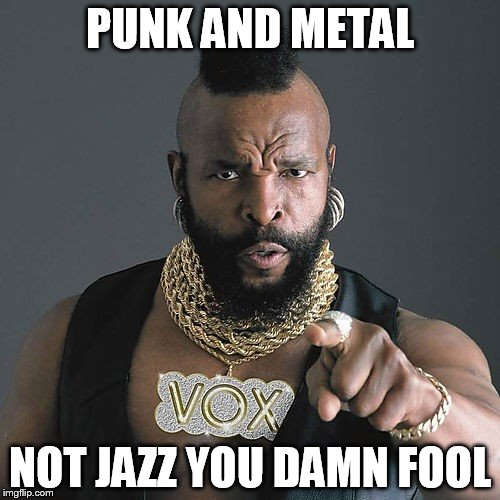 Mr T Pity The Fool Meme | PUNK AND METAL NOT JAZZ YOU DAMN FOOL | image tagged in memes,mr t pity the fool | made w/ Imgflip meme maker