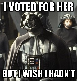 Darth Vader | I VOTED FOR HER BUT I WISH I HADN'T | image tagged in darth vader | made w/ Imgflip meme maker
