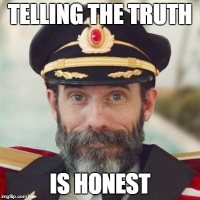 Thanks captain obvious. | TELLING THE TRUTH IS HONEST | image tagged in thanks captain obvious | made w/ Imgflip meme maker