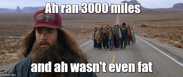 Ah ran 3000 miles and ah wasn't even fat | made w/ Imgflip meme maker