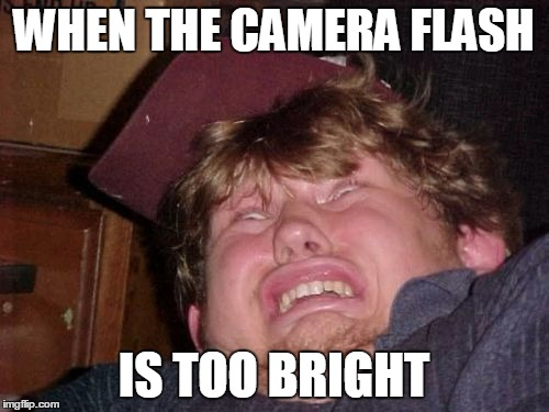 WTF |  WHEN THE CAMERA FLASH; IS TOO BRIGHT | image tagged in memes,wtf | made w/ Imgflip meme maker