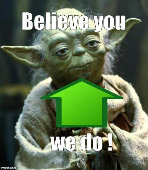 Star Wars Yoda Meme | Believe you we do ! | image tagged in memes,star wars yoda | made w/ Imgflip meme maker