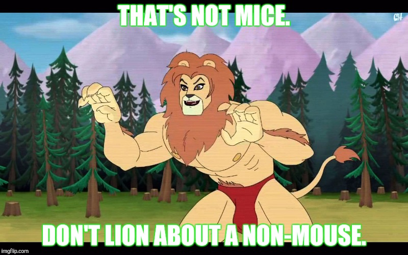 THAT'S NOT MICE. DON'T LION ABOUT A NON-MOUSE. | made w/ Imgflip meme maker