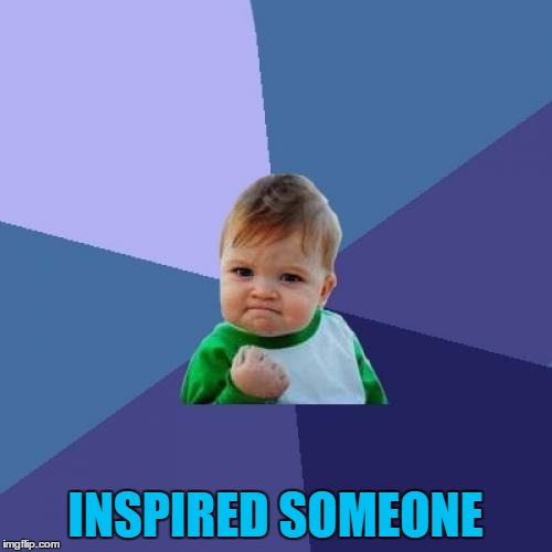 Success Kid Meme | INSPIRED SOMEONE | image tagged in memes,success kid | made w/ Imgflip meme maker