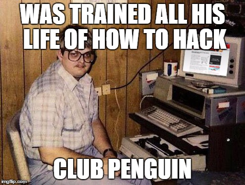 Internet Guide Meme | WAS TRAINED ALL HIS LIFE OF HOW TO HACK CLUB PENGUIN | image tagged in memes,internet guide | made w/ Imgflip meme maker