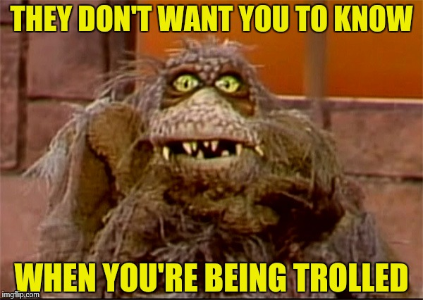 Scred | THEY DON'T WANT YOU TO KNOW WHEN YOU'RE BEING TROLLED | image tagged in scred | made w/ Imgflip meme maker