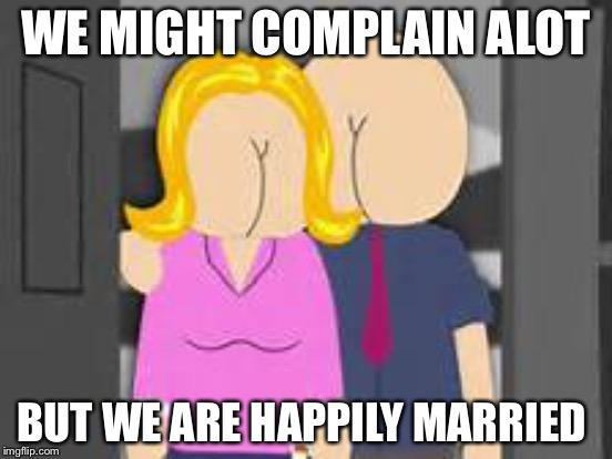 WE MIGHT COMPLAIN ALOT BUT WE ARE HAPPILY MARRIED | made w/ Imgflip meme maker
