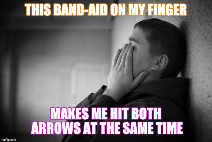 Having a hard time | THIS BAND-AID ON MY FINGER MAKES ME HIT BOTH ARROWS AT THE SAME TIME | image tagged in having a hard time | made w/ Imgflip meme maker