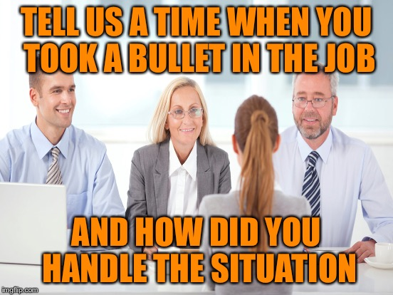 TELL US A TIME WHEN YOU TOOK A BULLET IN THE JOB AND HOW DID YOU HANDLE THE SITUATION | made w/ Imgflip meme maker