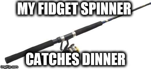 Fidget Spinner Dinner | image tagged in fidget,spinnner,dinner | made w/ Imgflip meme maker
