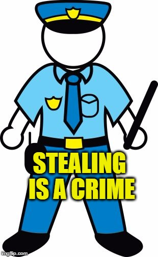 STEALING IS A CRIME | image tagged in police | made w/ Imgflip meme maker