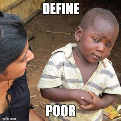 Third World Skeptical Kid Meme | DEFINE POOR | image tagged in memes,third world skeptical kid | made w/ Imgflip meme maker