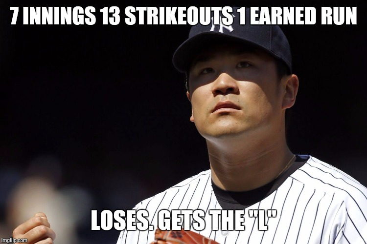 "Bad luck Hiro |  7 INNINGS 13 STRIKEOUTS 1 EARNED RUN; LOSES. GETS THE ""L"" 