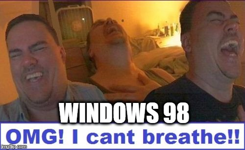LMAO | WINDOWS 98 | image tagged in lmao | made w/ Imgflip meme maker