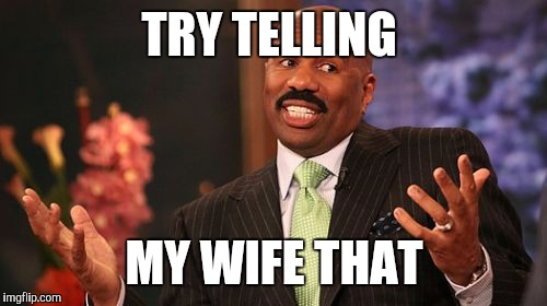 Steve Harvey Meme | TRY TELLING MY WIFE THAT | image tagged in memes,steve harvey | made w/ Imgflip meme maker