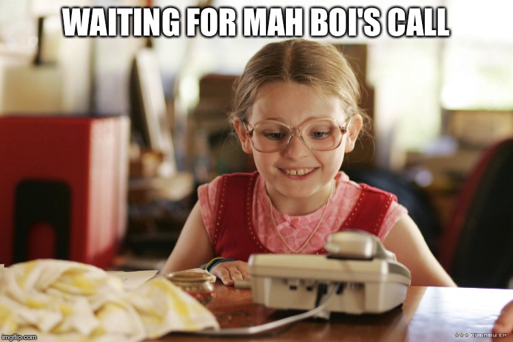 WAITING FOR MAH BOI'S CALL | image tagged in relationship | made w/ Imgflip meme maker