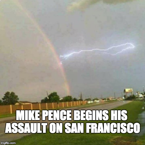 MIKE PENCE BEGINS HIS ASSAULT ON SAN FRANCISCO | image tagged in mike pence,lgbt,donald trump,election 2016,one does not simply,anti joke chicken | made w/ Imgflip meme maker