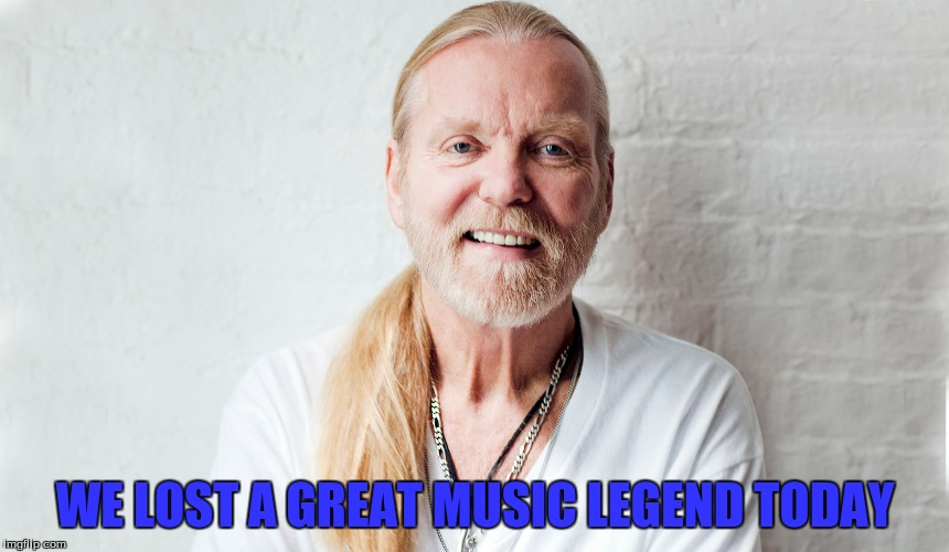 R.I.P to Gregg Allman, who's music put a smile on all of our faces | WE LOST A GREAT MUSIC LEGEND TODAY | image tagged in gregg allman | made w/ Imgflip meme maker