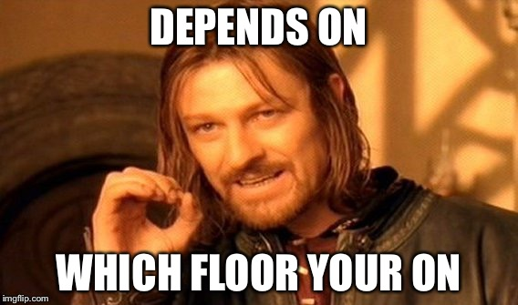 One Does Not Simply Meme | DEPENDS ON WHICH FLOOR YOUR ON | image tagged in memes,one does not simply | made w/ Imgflip meme maker