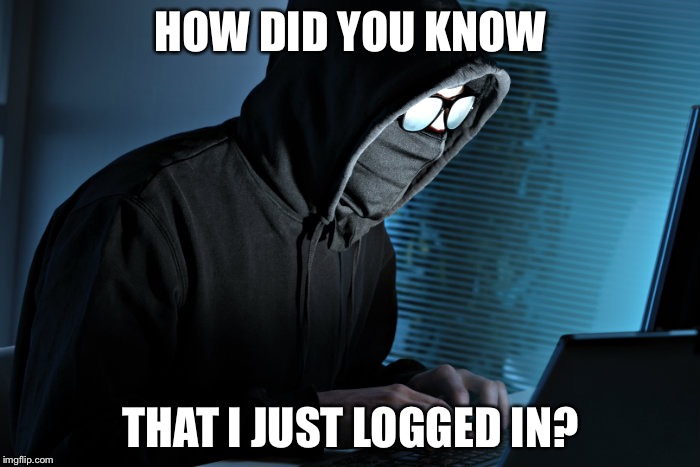 HOW DID YOU KNOW THAT I JUST LOGGED IN? | made w/ Imgflip meme maker