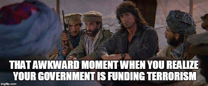 THAT AWKWARD MOMENT WHEN YOU REALIZE YOUR GOVERNMENT IS FUNDING TERRORISM | made w/ Imgflip meme maker