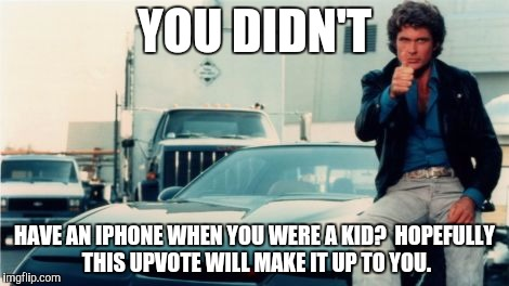 YOU DIDN'T HAVE AN IPHONE WHEN YOU WERE A KID?  HOPEFULLY THIS UPVOTE WILL MAKE IT UP TO YOU. | made w/ Imgflip meme maker