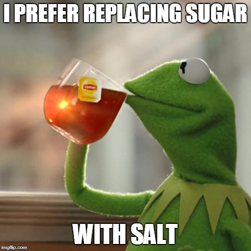 But Thats None Of My Business Meme | I PREFER REPLACING SUGAR WITH SALT | image tagged in memes,but thats none of my business,kermit the frog | made w/ Imgflip meme maker