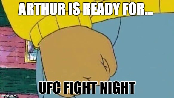 Arthur Fist Meme | ARTHUR IS READY FOR... UFC FIGHT NIGHT | image tagged in memes,arthur fist | made w/ Imgflip meme maker