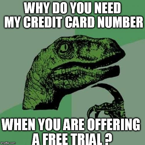 Philosoraptor Meme | WHY DO YOU NEED MY CREDIT CARD NUMBER WHEN YOU ARE OFFERING A FREE TRIAL ? | image tagged in memes,philosoraptor | made w/ Imgflip meme maker