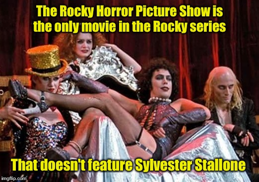 Did you know? |  The Rocky Horror Picture Show is the only movie in the Rocky series; That doesn't feature Sylvester Stallone | image tagged in rocky horror picture show,rocky,memes,imgflip | made w/ Imgflip meme maker