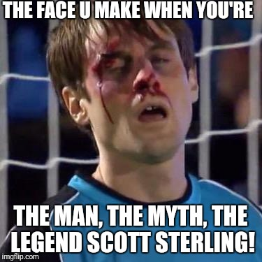 Scott Sterling | THE FACE U MAKE WHEN YOU'RE THE MAN, THE MYTH, THE LEGEND SCOTT STERLING! | image tagged in scott sterling | made w/ Imgflip meme maker