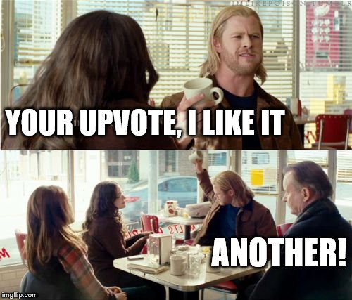Don't disappoint Thor. | YOUR UPVOTE, I LIKE IT ANOTHER! | image tagged in thor another,upvote | made w/ Imgflip meme maker