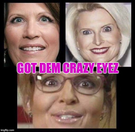 Crazy (E)y(E)es | GOT DEM CRAZY EYEZ | image tagged in crazy eyes,sarah palin,republican,women | made w/ Imgflip meme maker