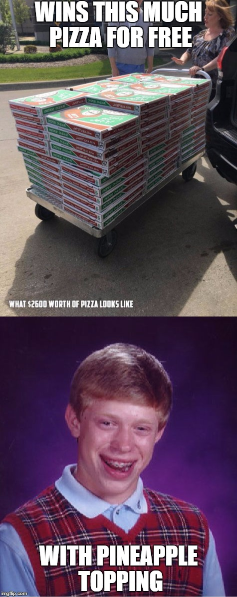 Poor guy | WINS THIS MUCH PIZZA FOR FREE WITH PINEAPPLE TOPPING | image tagged in memes,bad luck brian,pizza,pineapple pizza | made w/ Imgflip meme maker