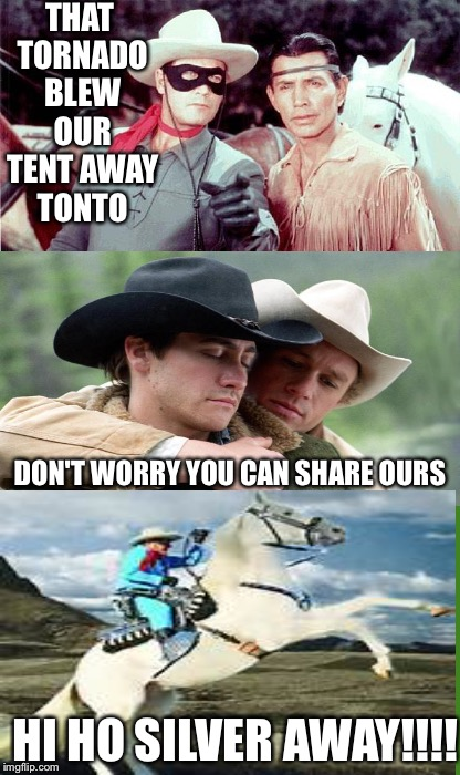 Thanks for the offer but... No thanks | THAT TORNADO BLEW OUR TENT AWAY TONTO HI HO SILVER AWAY!!!! DON'T WORRY YOU CAN SHARE OURS | image tagged in memes | made w/ Imgflip meme maker