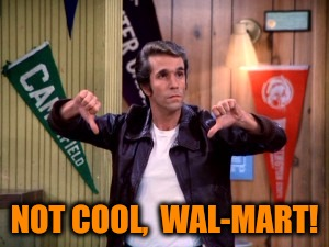 NOT COOL,  WAL-MART! | made w/ Imgflip meme maker
