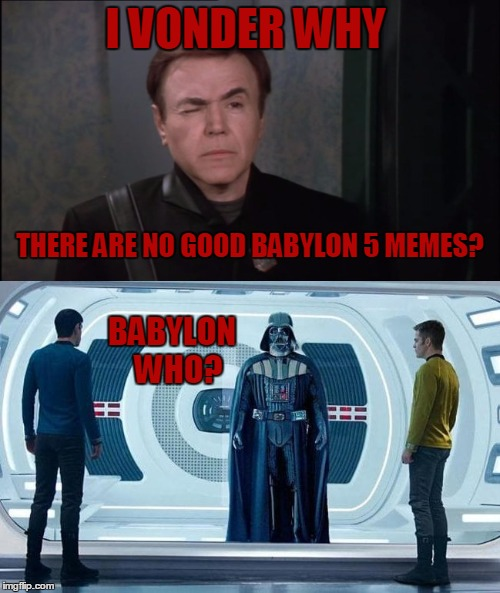 At least Cylons get toaster memes | I VONDER WHY BABYLON  WHO? THERE ARE NO GOOD BABYLON 5 MEMES? | image tagged in babylon 5,star wars,star trek | made w/ Imgflip meme maker