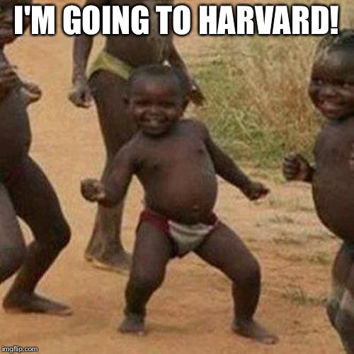 Third World Success Kid | I'M GOING TO HARVARD! | image tagged in memes,third world success kid | made w/ Imgflip meme maker