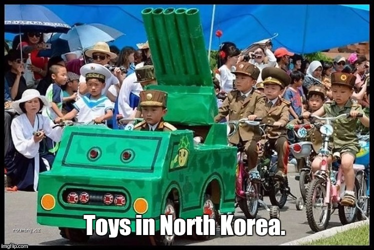 -_Meanw...013.jpg | Toys in North Korea. | image tagged in -_meanw013jpg | made w/ Imgflip meme maker