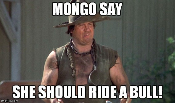 MONGO SAY SHE SHOULD RIDE A BULL! | made w/ Imgflip meme maker