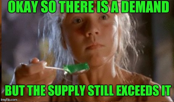OKAY SO THERE IS A DEMAND BUT THE SUPPLY STILL EXCEEDS IT | made w/ Imgflip meme maker