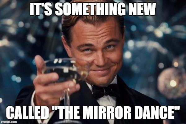 "Leonardo Dicaprio Cheers Meme | IT'S SOMETHING NEW CALLED ""THE MIRROR DANCE"" 