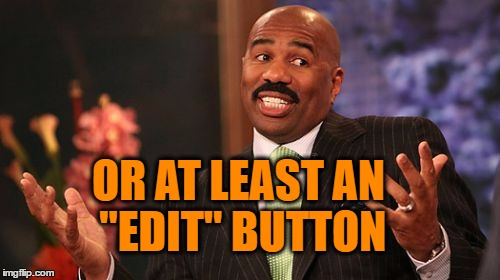 "Steve Harvey Meme | OR AT LEAST AN ""EDIT"" BUTTON 