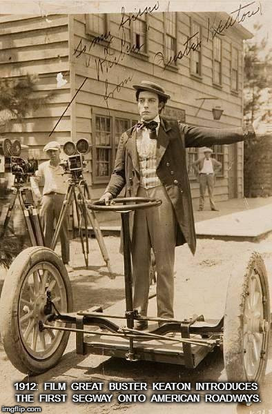 Buster Keaton on The First Segway | 1912:  FILM  GREAT  BUSTER  KEATON  INTRODUCES  THE  FIRST  SEGWAY  ONTO  AMERICAN  ROADWAYS. | image tagged in buster keaton,segway | made w/ Imgflip meme maker