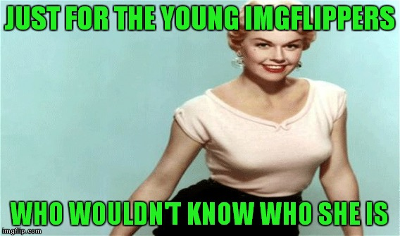 JUST FOR THE YOUNG IMGFLIPPERS WHO WOULDN'T KNOW WHO SHE IS | made w/ Imgflip meme maker