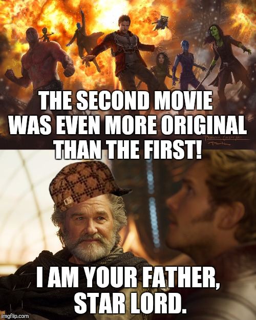 THE SECOND MOVIE WAS EVEN MORE ORIGINAL THAN THE FIRST! I AM YOUR FATHER, STAR LORD. | made w/ Imgflip meme maker