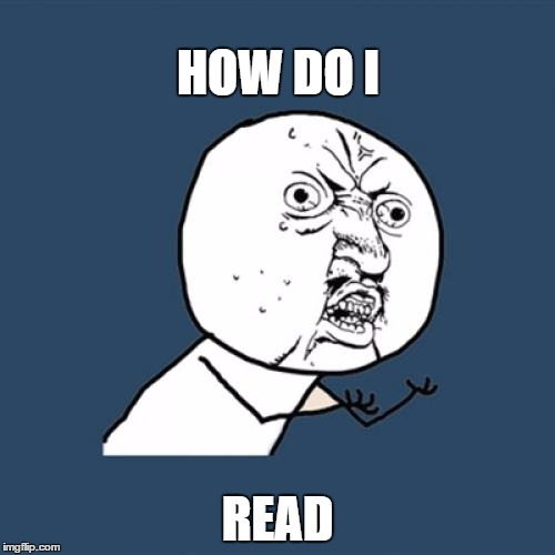 Y U No | HOW DO I READ | image tagged in memes,y u no | made w/ Imgflip meme maker