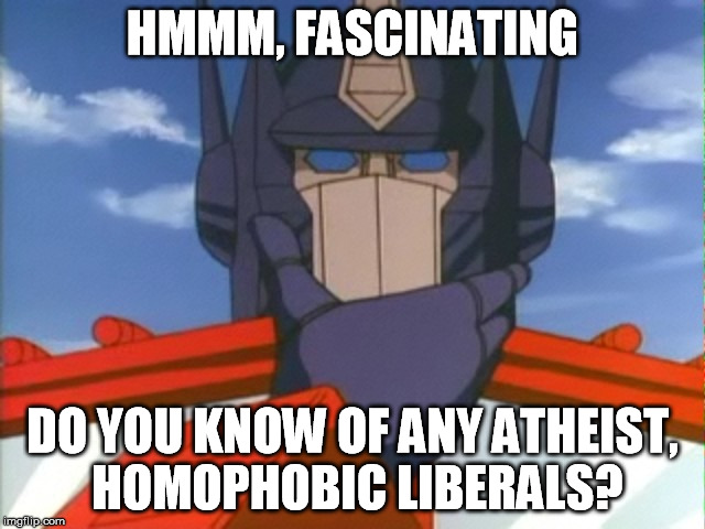 HMMM, FASCINATING DO YOU KNOW OF ANY ATHEIST, HOMOPHOBIC LIBERALS? | made w/ Imgflip meme maker